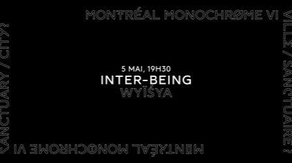 Inter-being - with wyïśya (May 2018) - Articule Gallery (Montréal)