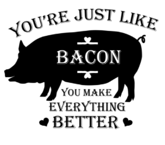 Copy of SB-Bacon You Make Everything Better