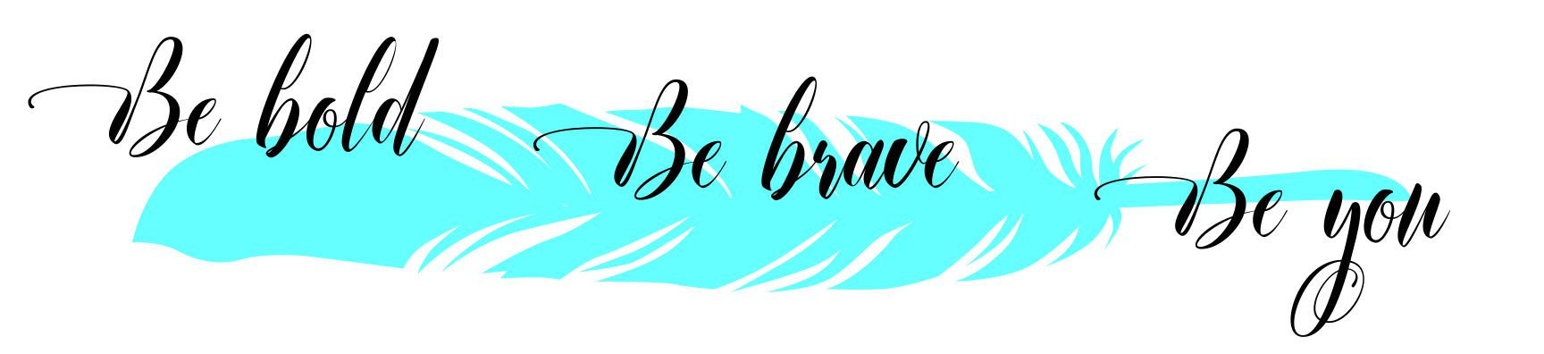 Copy of SK-Be Bold Be Brave