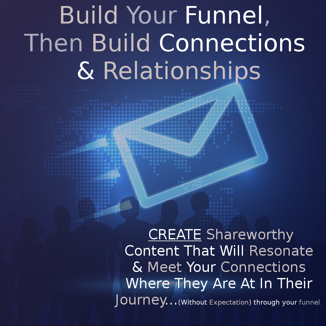 Build Your Funnel - Then Build Client and Business Connections & Relationships.