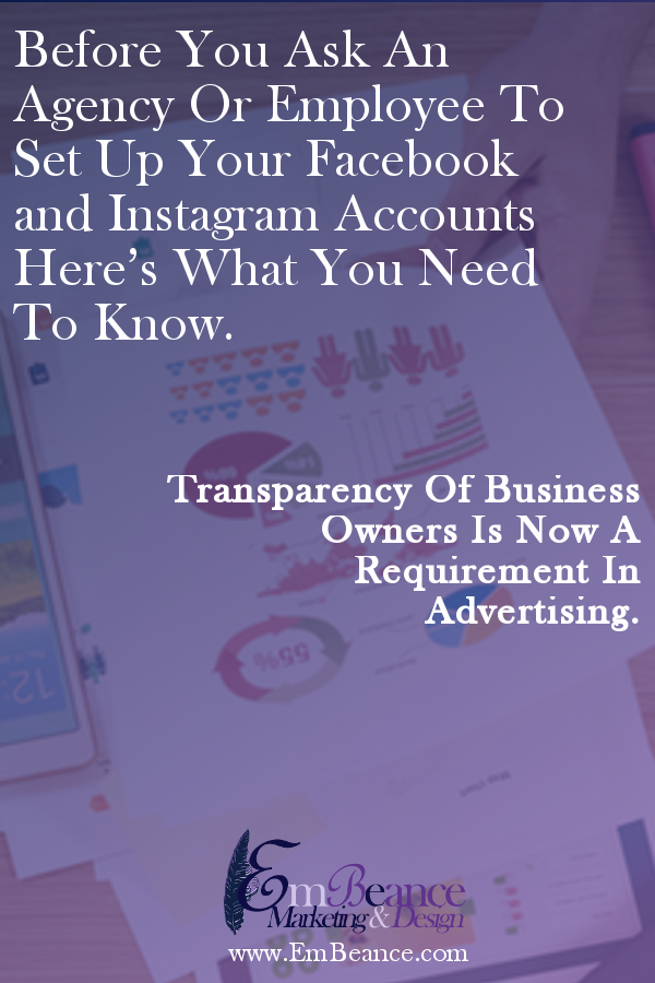 Before You Ask An Agency Or Employee To Set Up Your Facebook and Instagram Accounts Here's What You Need To Know. - Transparency Of Business Owners Is Now A Requirement In Advertising.