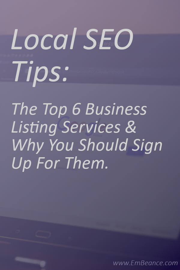 Local SEO Tips: - The Top 6 Business Listing Services And Why You Should Sign Up For Them.