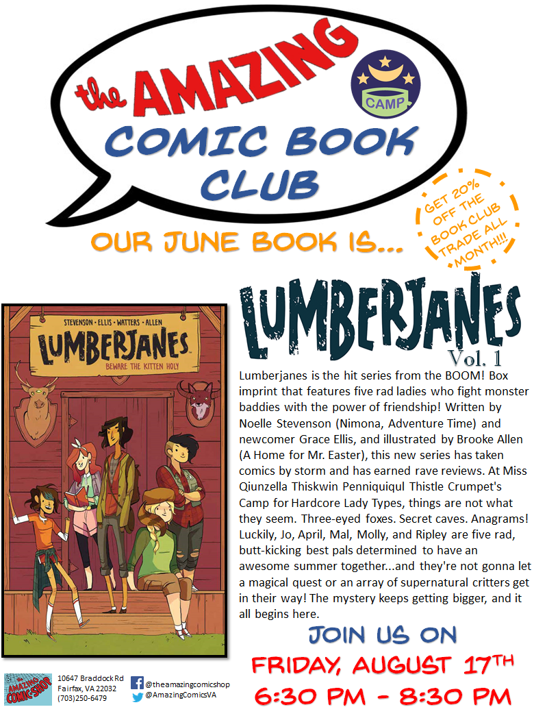 Camping. Adventure. Summer!! We wanted to celebrate the final month of Summer with one of the hottest books on the shelves! August's Amazing Comic Book Club is... LUMBERJANES VOL 1! This Young Adult series has won award after ward after award and it is a MUST. Come by, grab a copy (20% off all month) and join us on August 17th for a snack, some book chat and a special camp related activity!