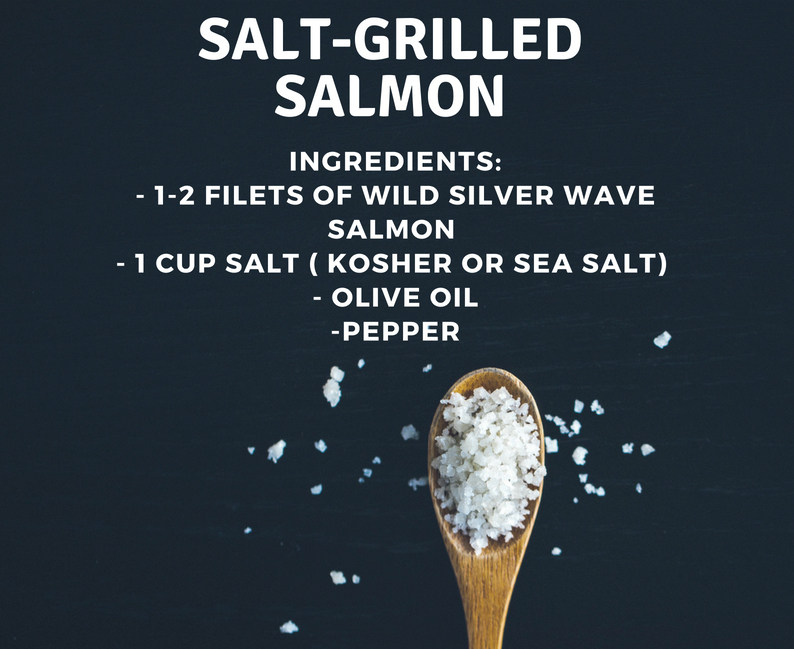 DIRECTIONS:  Place aluminum foil on cookie sheet, sprinkle foil with 1 cup layer of salt (kosher or sea salt), then place salmon skin side down on top of the bed of salt, drizzle a light layer of olive oil, salt and pepper on top of filet(s) and place cookie sheet on grill for 10-15 mins. The salt doesn't make the salmon salty, but rather makes it moist & delicious!  Enjoy!