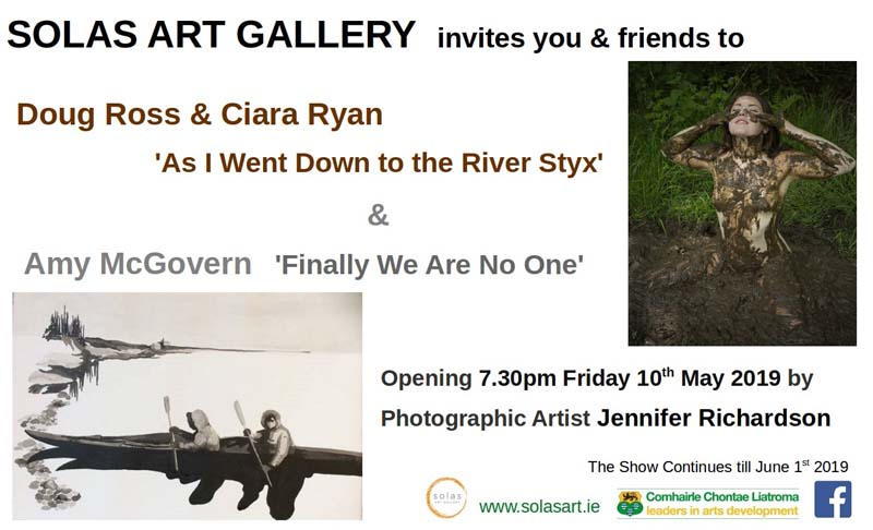 AMY MCGOVERN 'fINALLY WE ARE NO ONE' & DOUG ROSS AND CIARA RYAN ' AS I WENT DOWN TO THE RIVER STYX' -