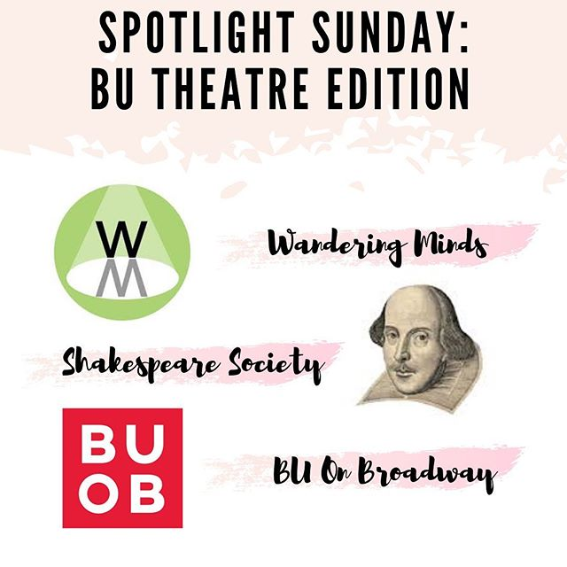 On this special edition of Spotlight Sunday, we wanted to give a shoutout to the other amazing BU theatre groups on campus!! Wandering Minds, Shakespeare Society and BU On Broadway (plus their community service choir, Off Broadway!) have incredible seasons and events lined up this semester! Want to learn more? Come out to the BU Theatre general meetings on Sunday, September 8 from 5-9 PM in CAS 211!