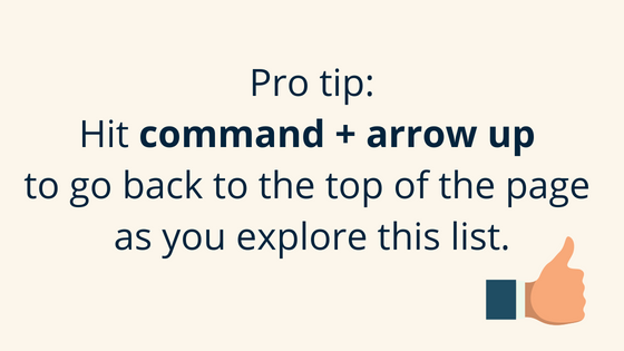 Tip_Hit command + arrow up to go back to the top of the page as you explore this list. (1).png