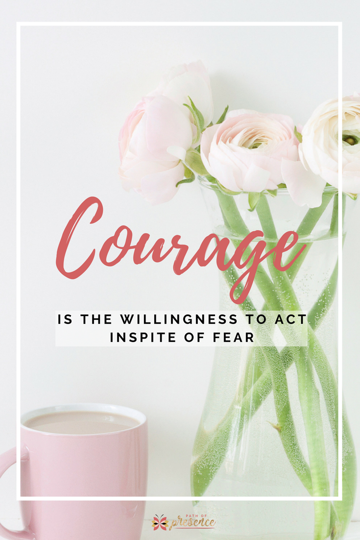 Courage is the willingness to Act - Path of Presence - Evelyn Foreman