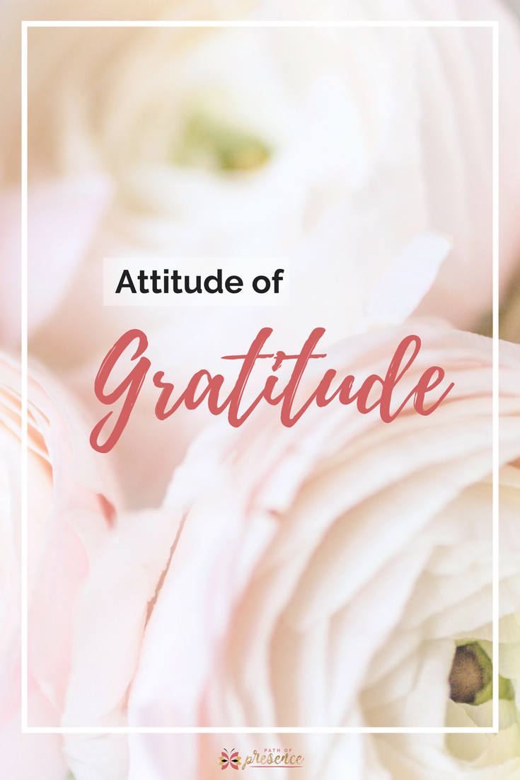 Having an attitude of gratitude is the foundation to all things good.  Path of Presence // Heart-Centered and Balanced Approach to Mindful Social Media