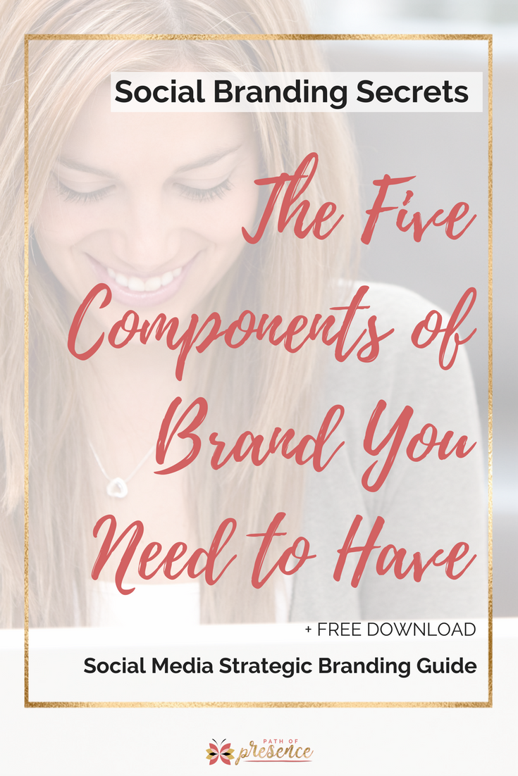 Social Branding Secrets: The 5 Components of Brand You Need to Have // Social Media Marketing Tip // Strategic Branding Guide // Social Media Tips