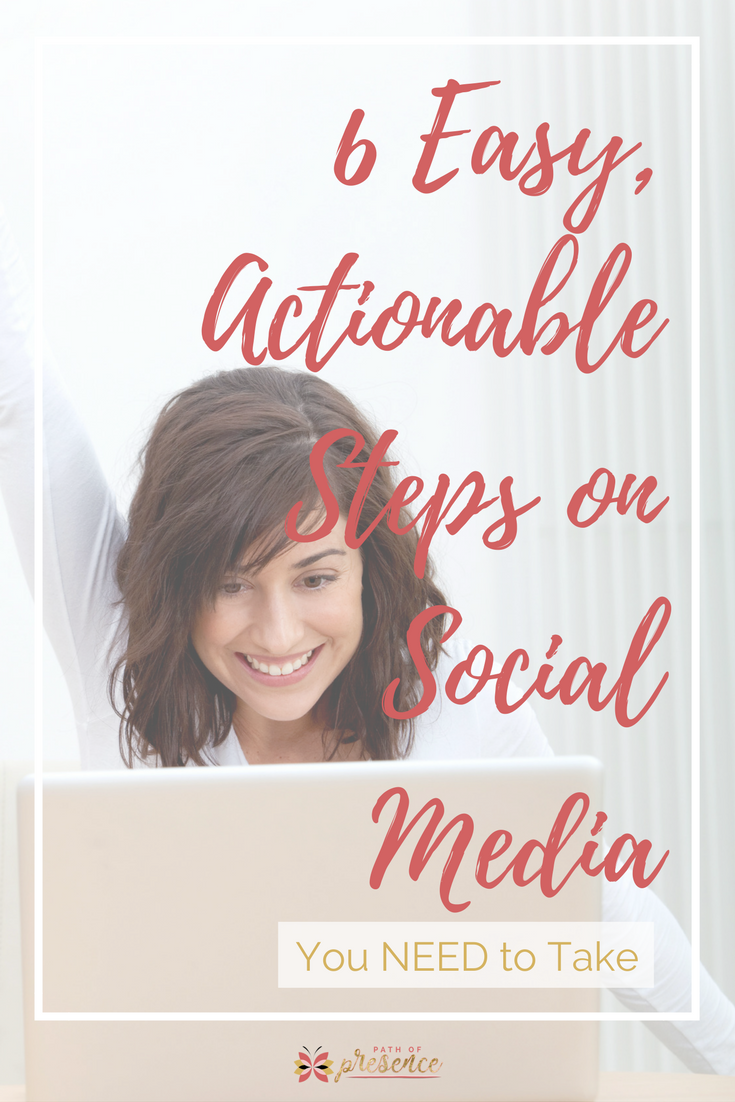 6 Easy, Actionable Steps on Social Media You Need to Take // SOcial Media Tips // Social Media Strategy // Social Media Marketing