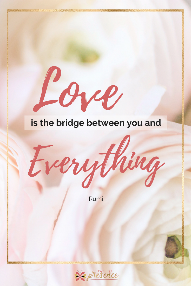 Love is the Bridge Between You and Everything // Path of Presence // Inspiration for Moms & Women // Reminder of Blessings // Rumi