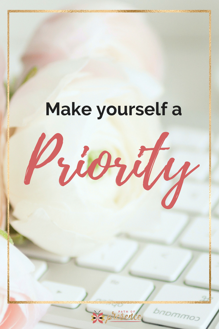 Make Yourself a Priority // Path of Presence // Self-Worth // Inspiration for Moms and Women // Self-Care