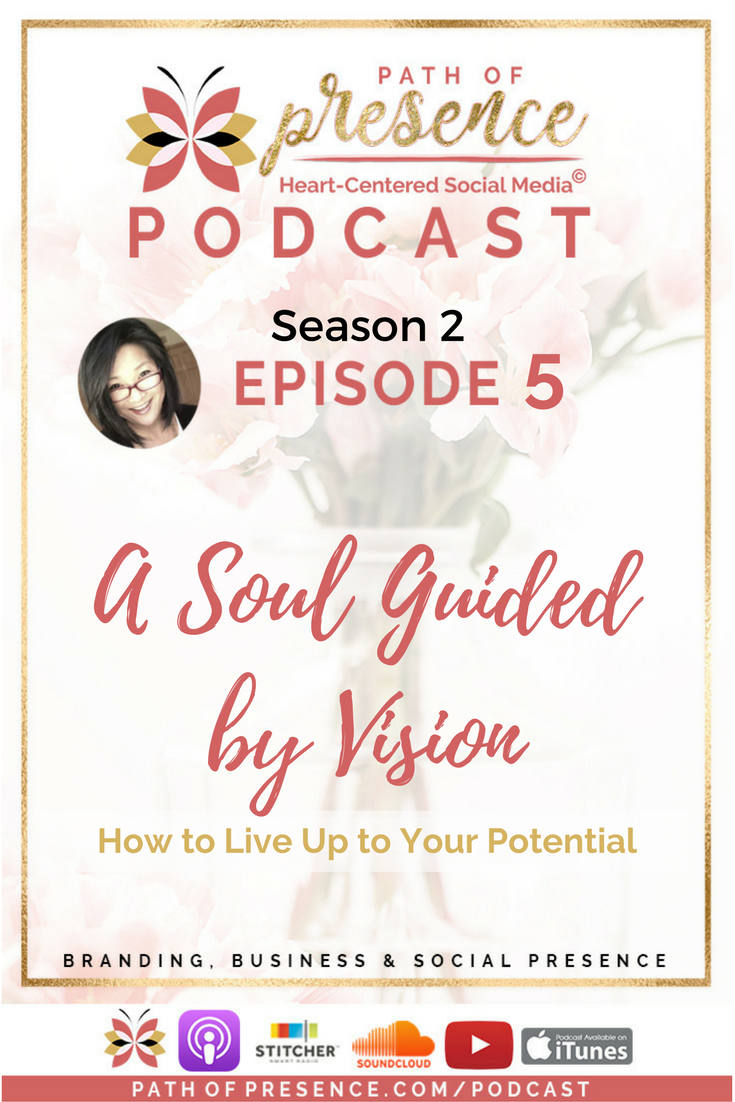 A Soul Guided by Vision:  How to Live Up to Your Potential - Path of Presence Podcast with Rev Evelyn Foreman