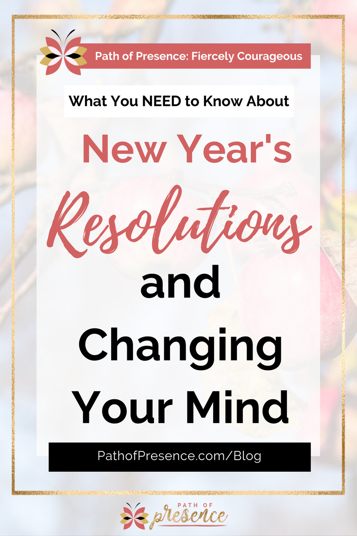 What You Need To Know About New Year's Resolutions And Changing Your Mind - Path of Presence - Evelyn Foreman
