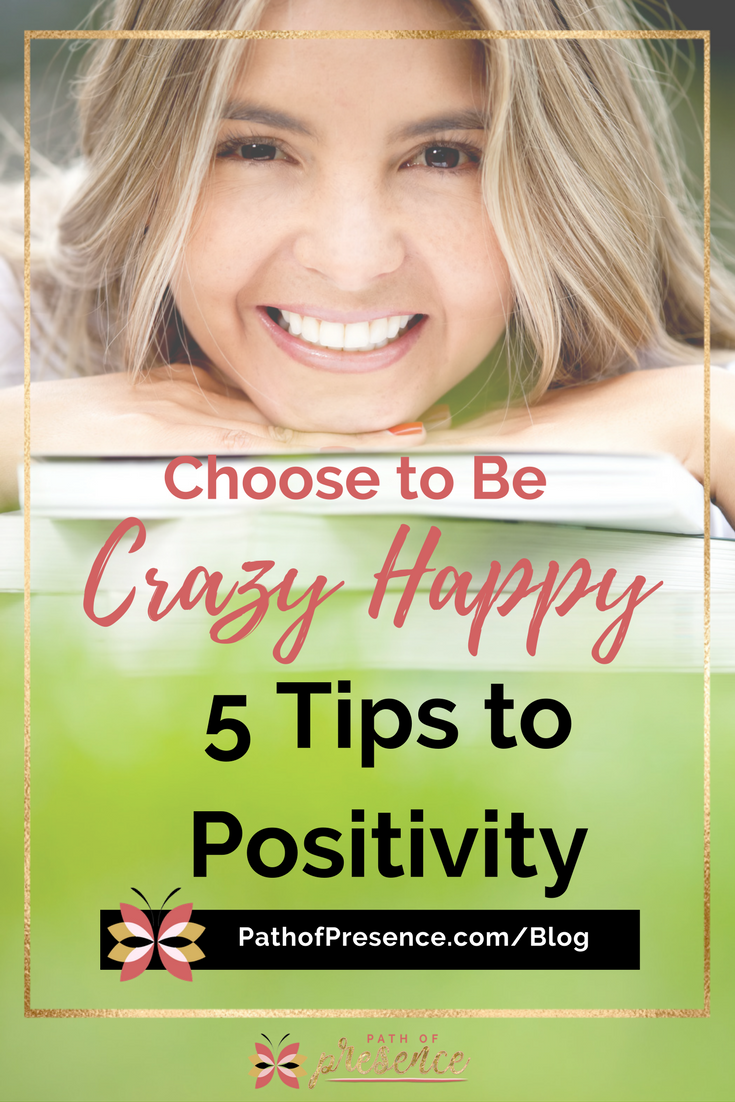 CHOOSE TO BE HAPPY: 5 Tips to Increase Positivity Path of Presence - Personal Empowerment Blog - Lucy Smith