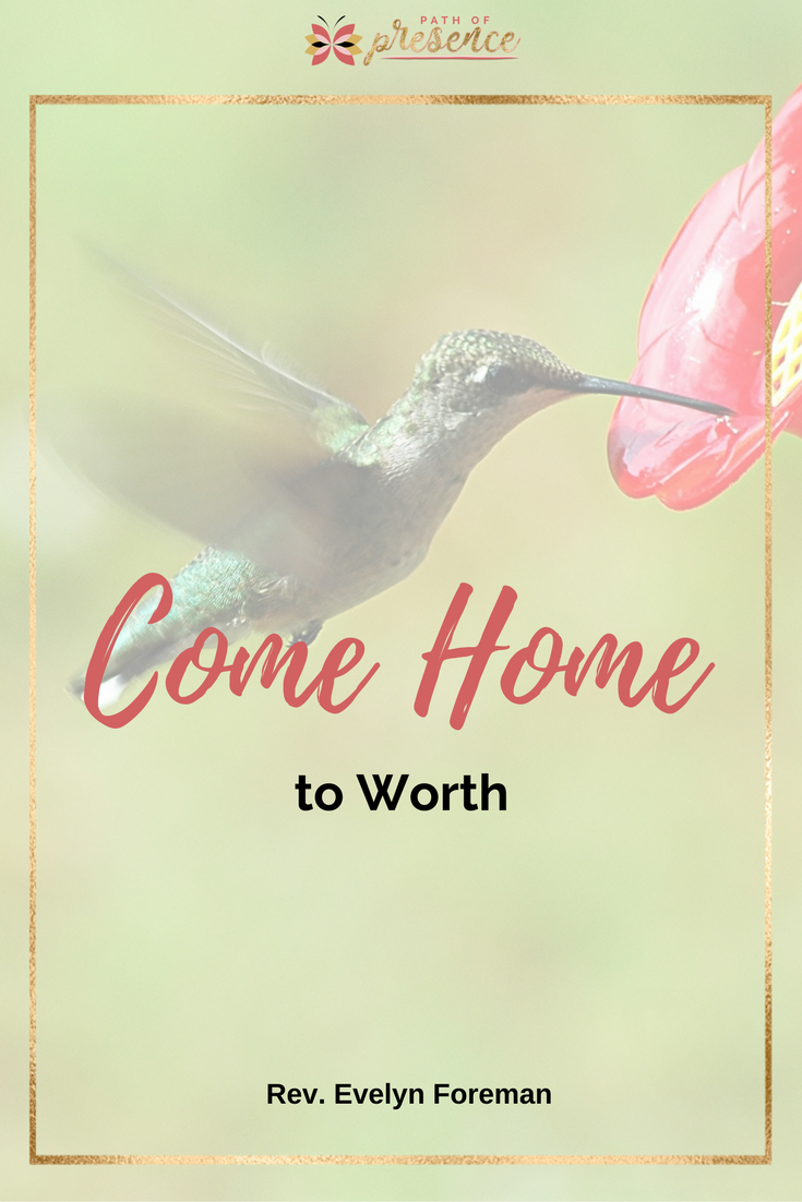 Come Home to Worth - Affirmation:  I am inherently worthy just as I am.