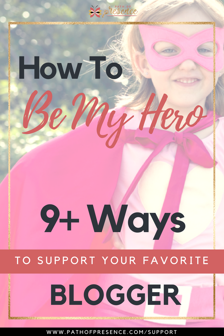 How to Be My Hero: 9+ Ways to Support Your Favorite Blogger :: Path of Presence :: Evelyn Foreman :: Feb 15, 2018 ::
