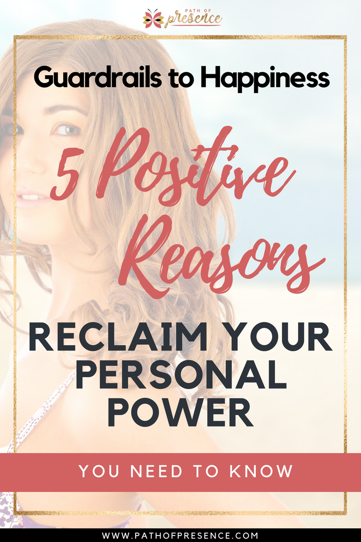5 Positive Reasons to Reclaim Your Personal Power You Need to Know :: Five (5) Guardrails to Happiness ::  Find Your Happy Today :: Path of Presence. ::  Hope :: Health :: Healing :: Harmony :: Holistic :: Evelyn Foreman
