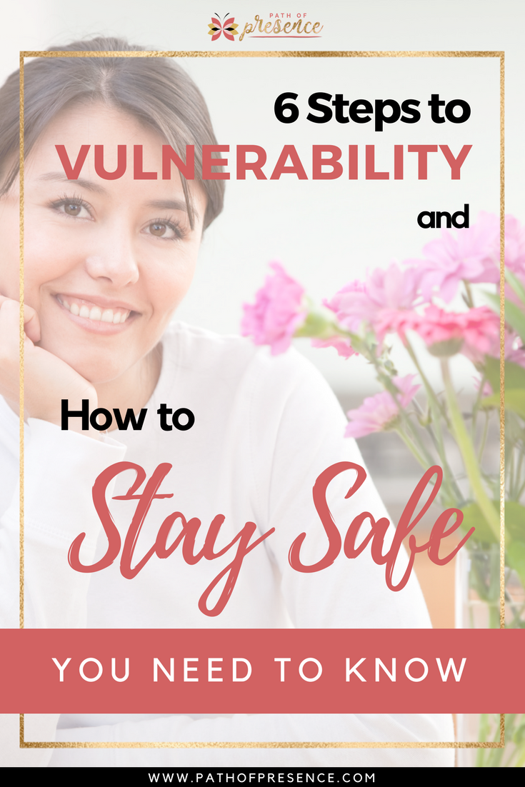 Authenticity and You: 6 Steps To Vulnerability And How To Stay Safe You Need To Know :: Path of Presence :: Create Space :: Mindful Awareness :  Guided Action :: Sacred Self :: Empowerment for Women :: Meditation :: Mindful Practice