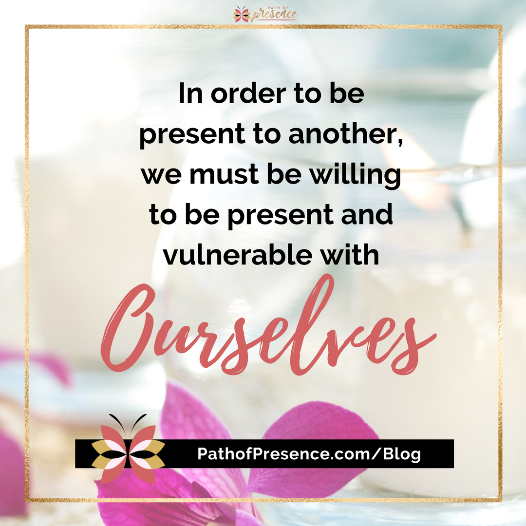"""In order to be present with another, we must be present and vulnerable to ourselves."" 6 Steps to Authenticity and vulnerability :: Path of Presence :: Evelyn Foreman :: Mindful Living :: Empowered Living"
