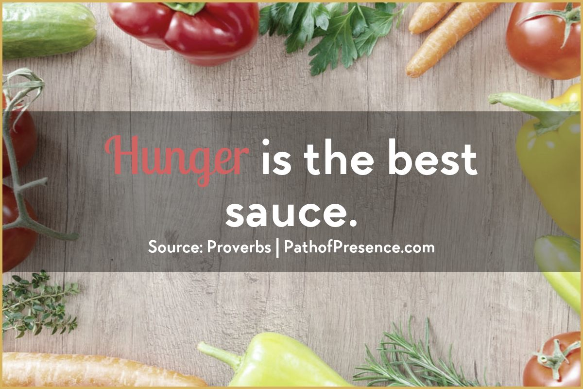 Inspirational Quote: Hunger is the best sauce - Wisdom form the Book of Proverbs :: Path of Presence :: Change and resilience :: Navigating the 6 step road map of change by Evelyn Foreman
