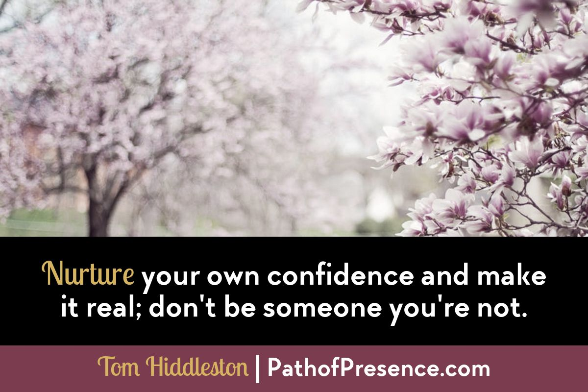 Motivational Quote: Nurture your own confidence and make it real - don't be someone you are not :: Path of Presence :: Change and resilience :: Navigating the 6 step road map of change by Evelyn Foreman
