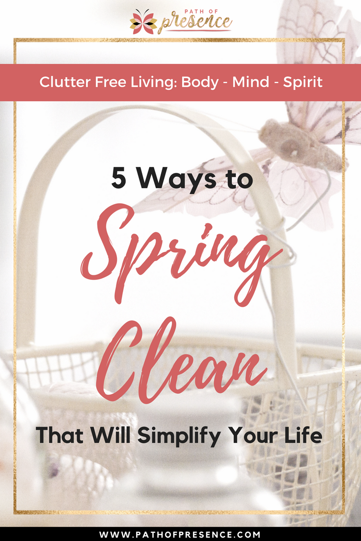 5 Ways To Spring Clean That Will Make You Simplify Your Life You Need to Know :: Path of Presence :: Live Clutter Free :: Declutter Your Life :: Body - Mind - Spirit :: GUest Blog :: Channon Gray :: Evelyn Foreman