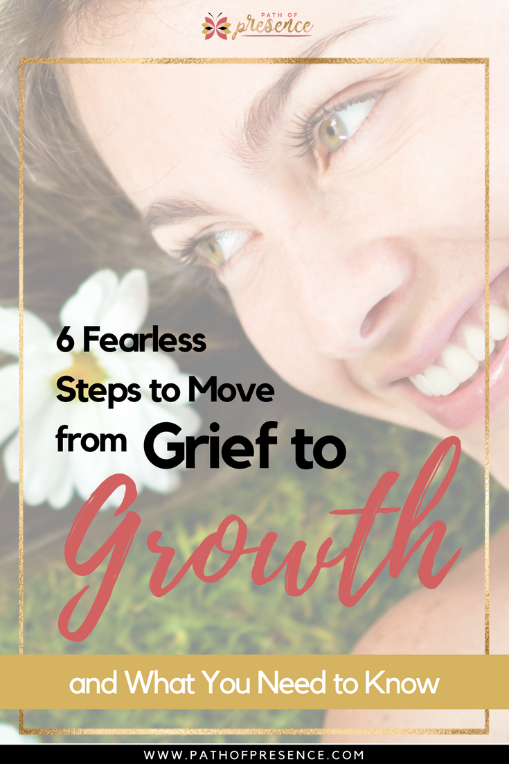 6 Fearless Ways to Move From Grief to Growth and What You Need to Know  :: Path of Presence :: Self Improvement :: Positivity :: Mindset :: Change :: Self Empowerment :: Personal Growth :: Evelyn Foreman