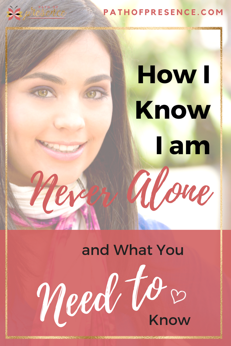 How I Know I am Never Alone and What You Need to Know ::  Path of Presence :: Evelyn Foreman  :: Surrender to Inner Guidance and the Flow of Life :: Follow Your Bliss :: The Universe Conspires