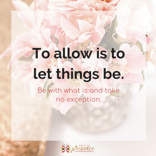Qisdom Quote - To Allow is to let things be. Be with what is and take no exception.  Path of presence :: Evelyn Foreman - 5 Mindful steps to non attachmentment