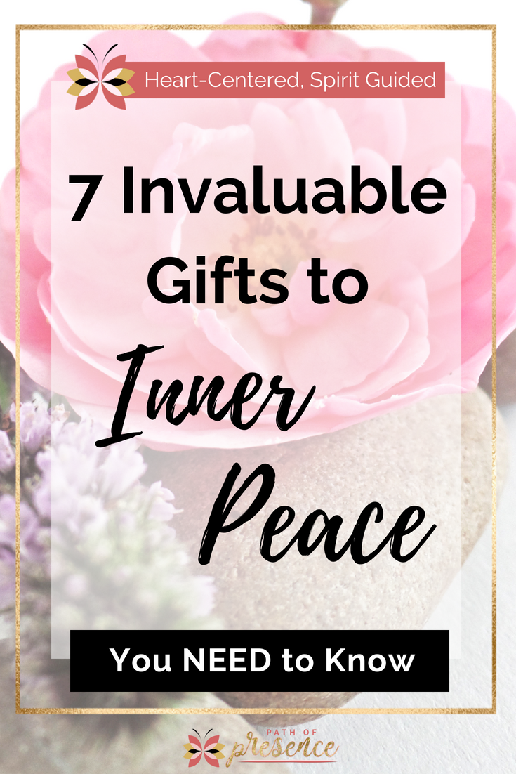 Seven Invaluable Gifts to Inner Peace You Need to Know :: PathofpPresence Self Improvement Blog