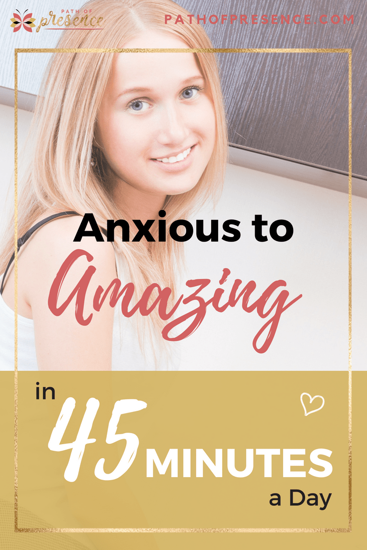 Anxious to Amazing in 45 minutes a day - Path of Presence - Guest Posting - Write for us - Niche- Personal Growth - Self Improvement - Lucy Smith - Evelyn Foreman - Inspiration and your dose of positivity to accompany.png
