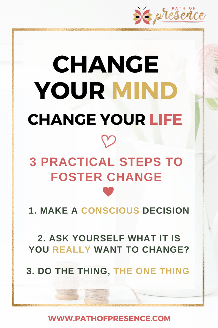 Personal growth - self improvoement - inspiration for your Path - CHANGE YOUR MIND NOW - 3 Practical steps to changing your mindset awareness to improve productivity and be happy  Pathof Presence  Walking for Change.png