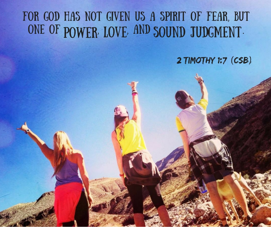 For God has not given us a spirit of fear, but one of power,[a] love, and sound judgment..jpg