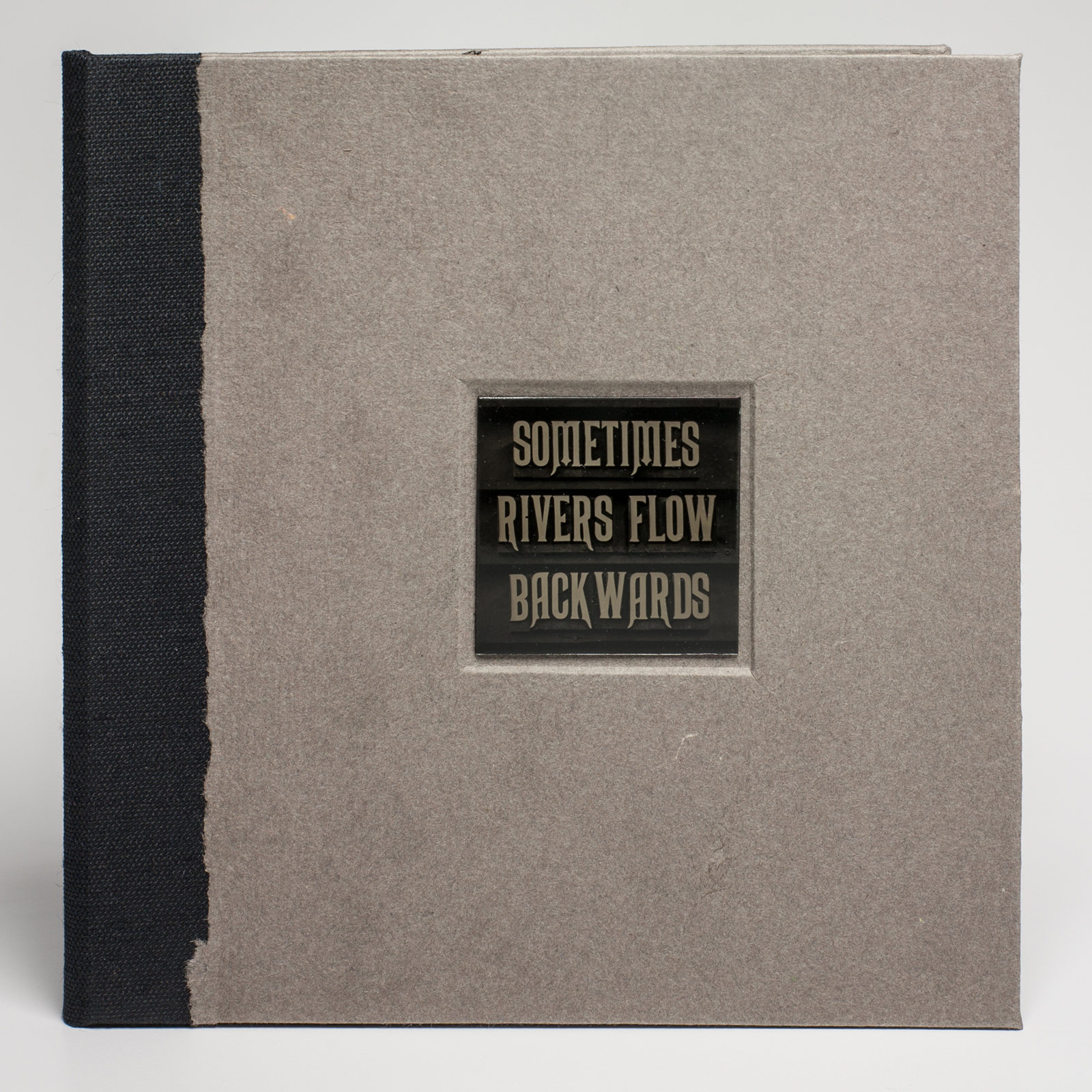 Sometimes Rivers Flow Backwards  - Cover - Inset tintype of letterpress type - 2014