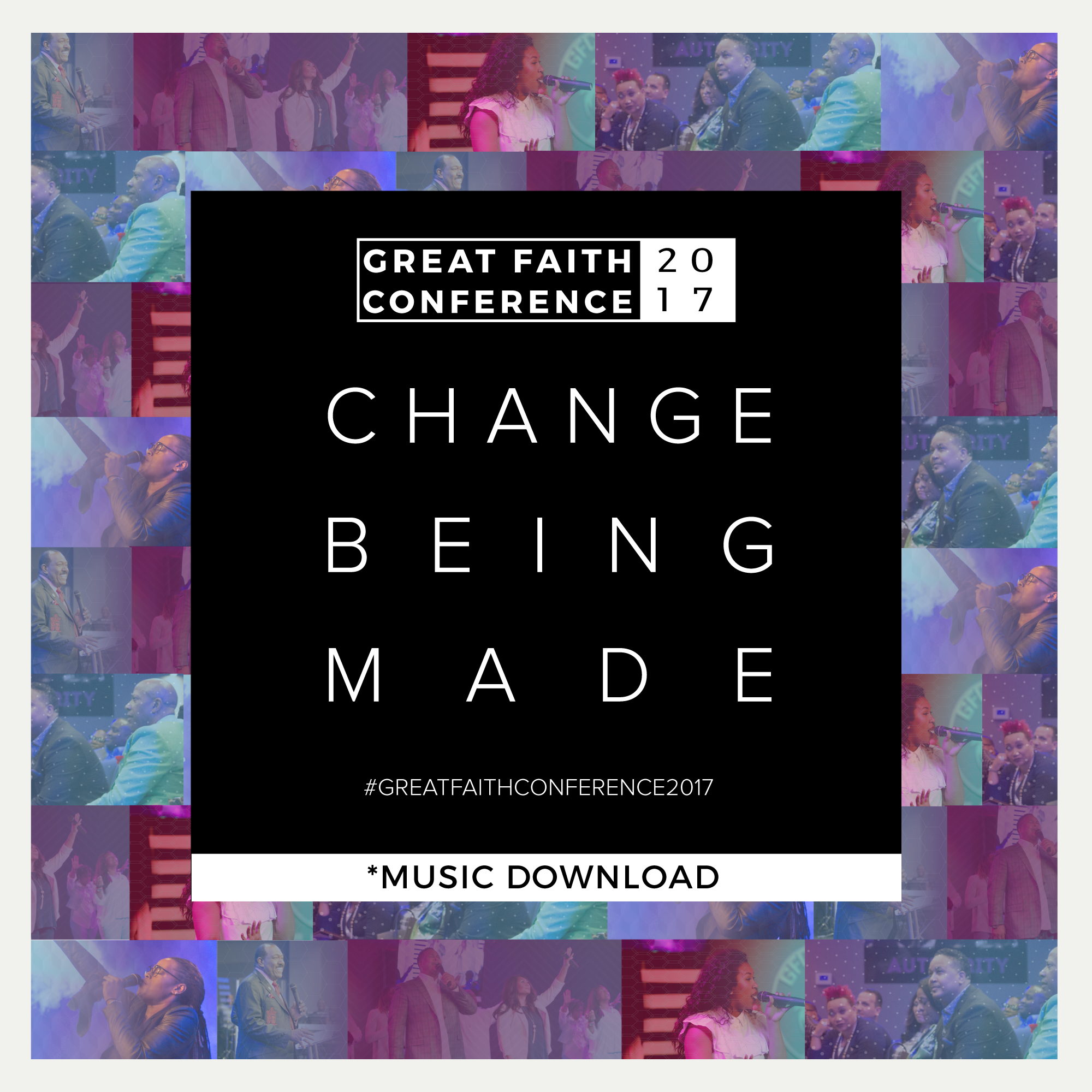 Change Being Made - Great Faith Conference 2017