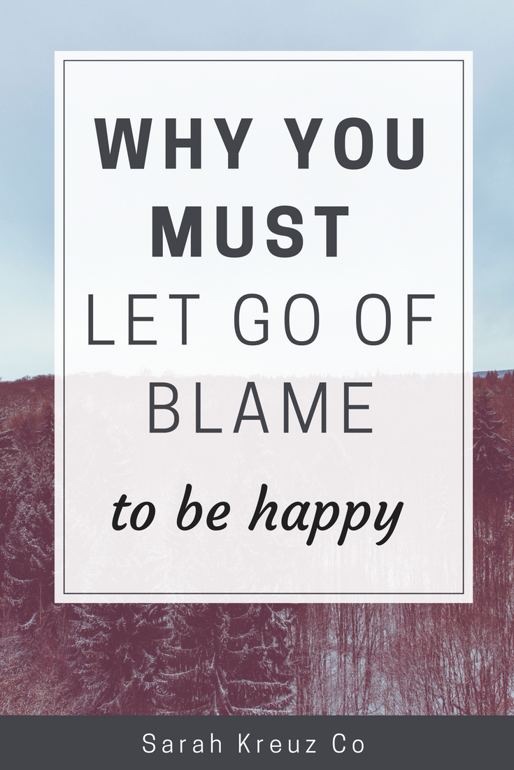 Why you must let go of blame to be happy