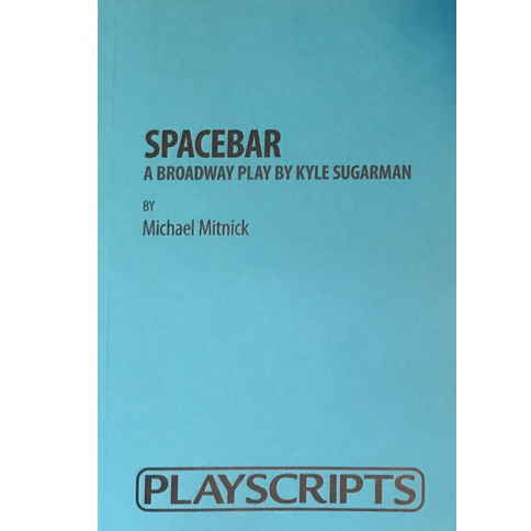 Spacebar: A Broadway Play By Kyle Sugaman