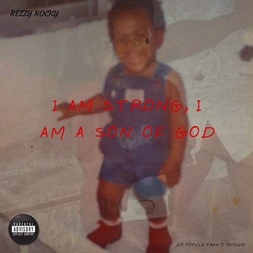 Rezzy Rocky - I AM STRONG, I AM SON OF GOD