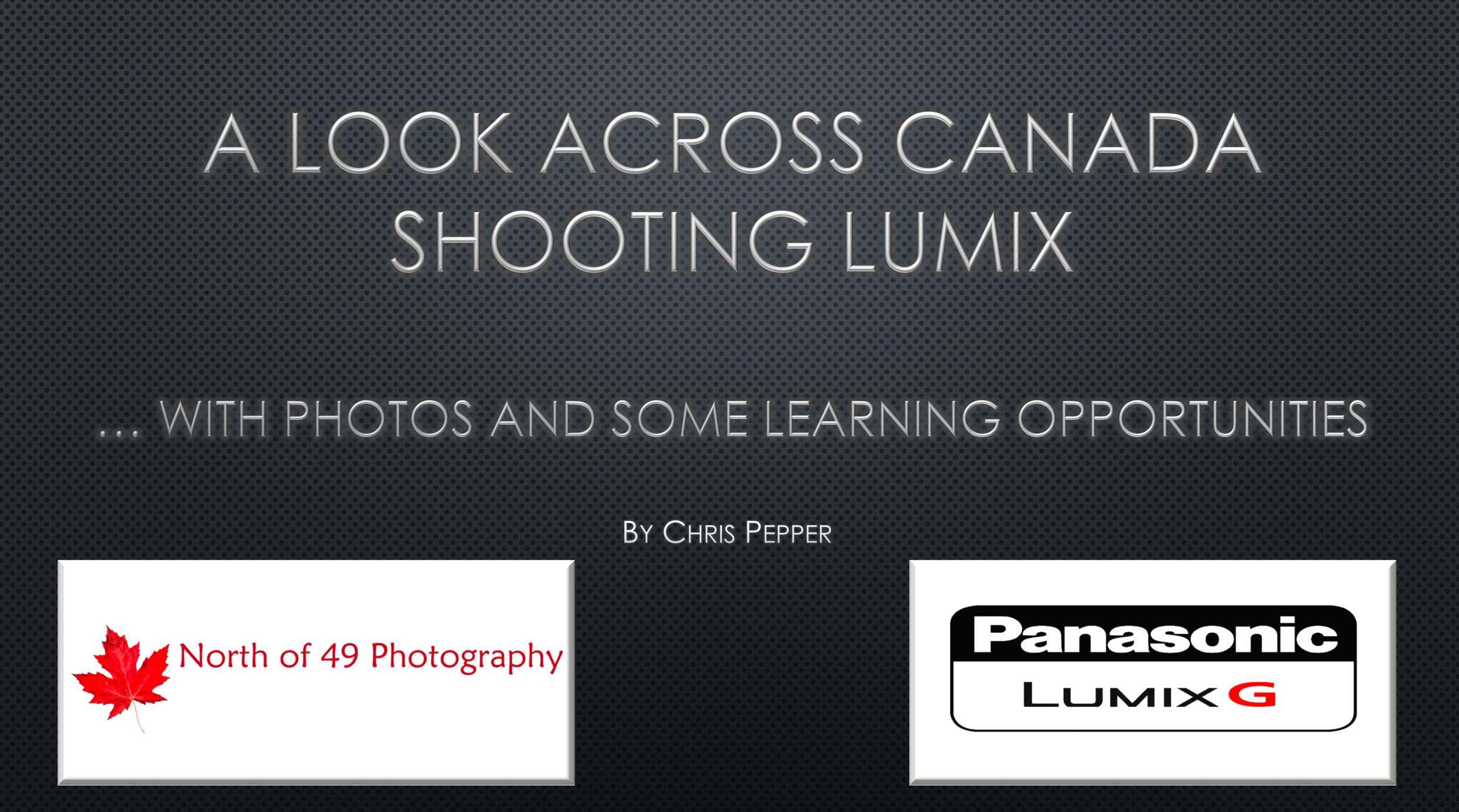A Look Across Canada shooting Lumix With Canadian Lumix Storyteller Chris Pepper