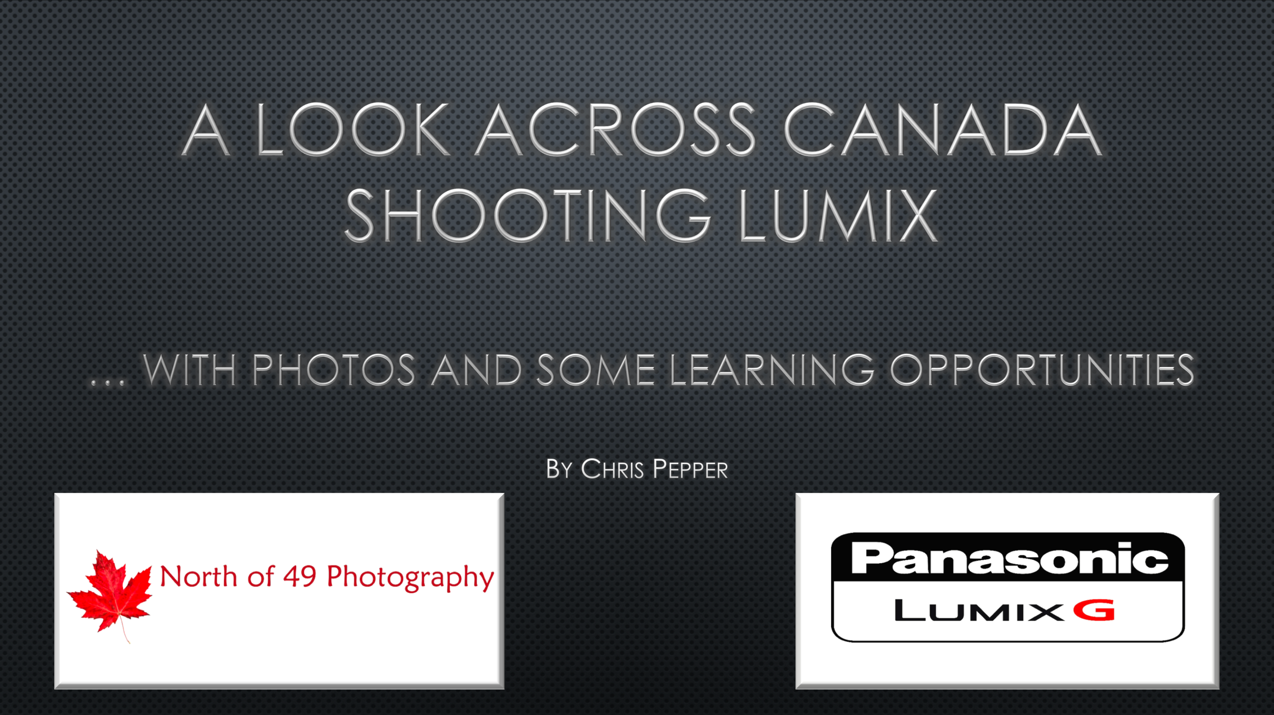 A look across Canada Shooting Lumix with Chris Pepper