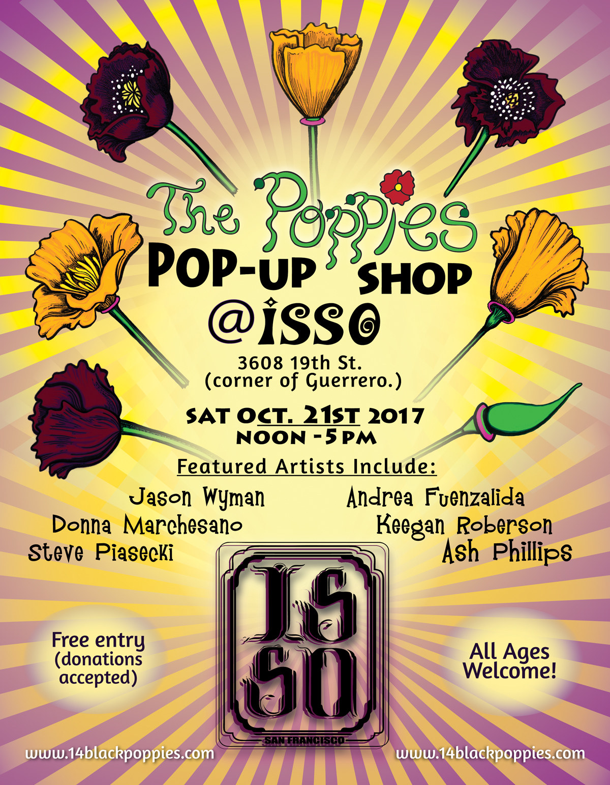 Join artists  J  ason Wyman ,  Andrea Fuenzalida ,  Donna Marchesano ,  Keegan Roberson ,  Steve Piasecki , and  Ash Phillips  for a special edition of The Poppies, a Pop-Up Shop at ISSO!  It's the perfect spot to check out fine art works and handcrafted merchandise. Pick up something for yourself or a loved one. Items for sale include metal prints, Voodoo Kitties, postcards, paintings, zines and chapbooks, and more! You can even order a CUSTOM neon pop art portrait, ready in about 20 minutes and get your haiku read by our resident Mystic!  This special The Poppies is also a fundraiser for YOHANA. Youth Organizing Home and Neighborhood Action (YOHANA) is a year round multi-cultural program led by low-income Filipino and Latino immigrant youth from South of Market, Tenderloin, Treasure Island and Inner Mission who care about their community and want to make sustainable changes.  ISSO's mission is to change the mentality of fast fashion culture by inspiring clients to reimagine their wardrobe, and breathe new life into old styles. ISSO aims to enrich the lives of clients through personal styling, providing the tools to feel confident and empowered, while advocating for sustainable fashion choices.   MORE INFO