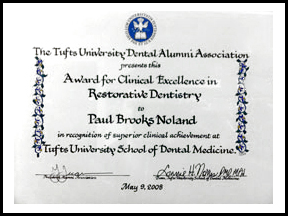Tufts University Award For Clinical Excellence in Restorative Dentistry   Paul Brooks Noland D.M.D., graduated from Tufts University School of Dental Medicine in Boston Massachusetts in the top of his class.