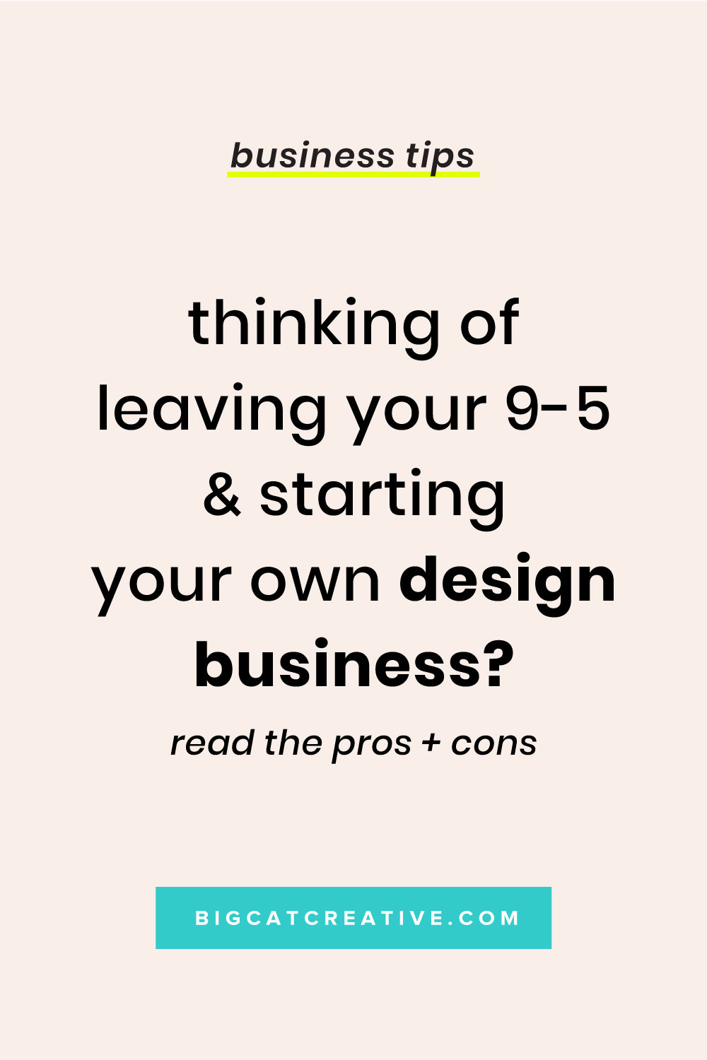 Ready to leave your 9-5 and start your own design business? Check out my list of pros and cons, and things you should consider before taking the leap | Graphic Design Business Tips by Big Cat Creative | Design, Designer, Freelancer, Graphic Design, Design Business, Online Design Business, Getting Design Clients, Design Tips