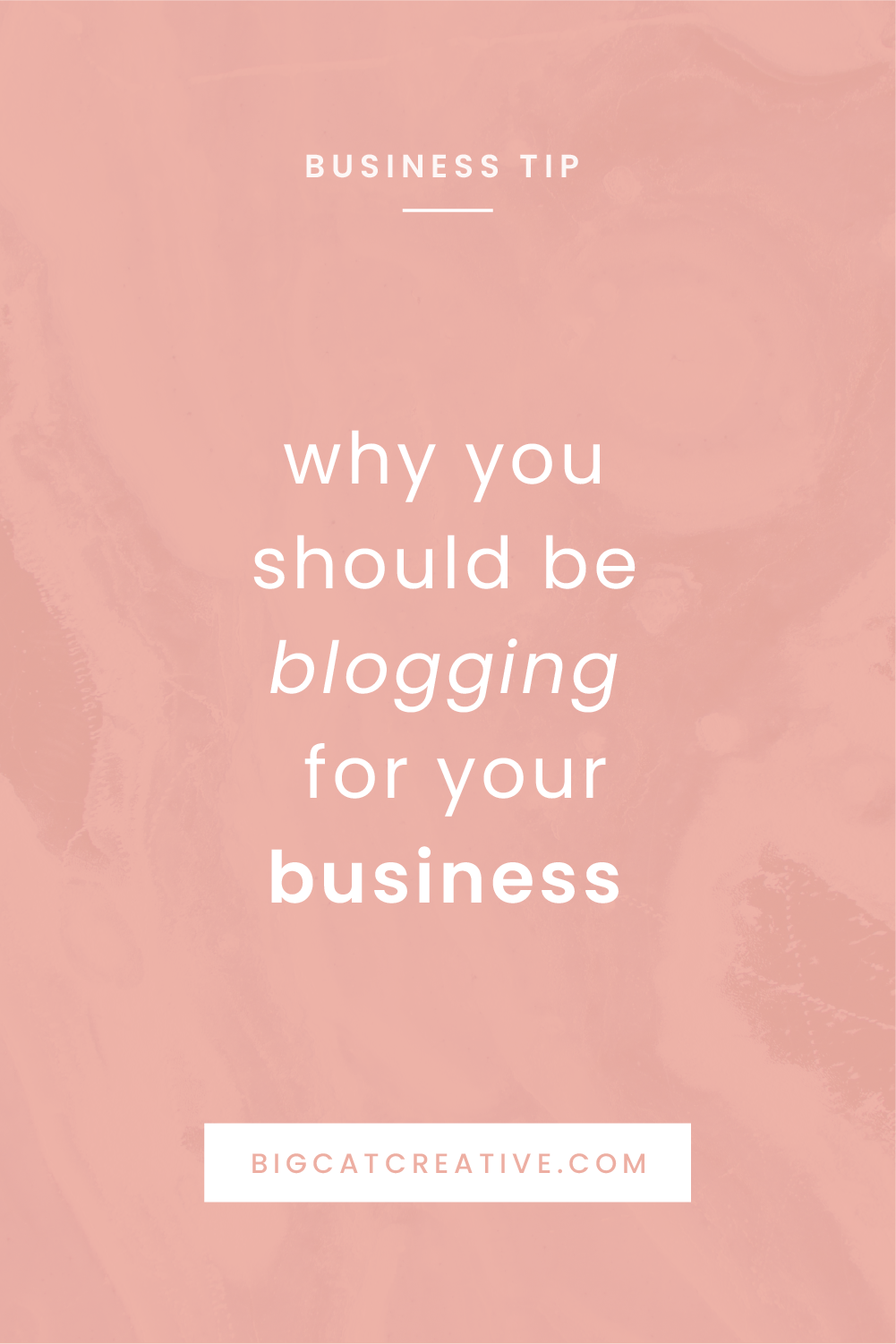 Why You Should be Blogging for Your Business | Business Tips by Big Cat Creative | Why Blogging Works | How to Blog for Small Business | Blogging Tips | Blogging for Beginners | Starting a Business Blog | Strategic Blog Tips | Content Marketing for Small Businesses