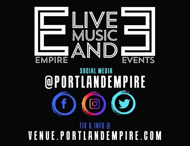 FOLLOW/LIKE us on these social media platforms, and find information about shows and events at venue.portlandempire.com