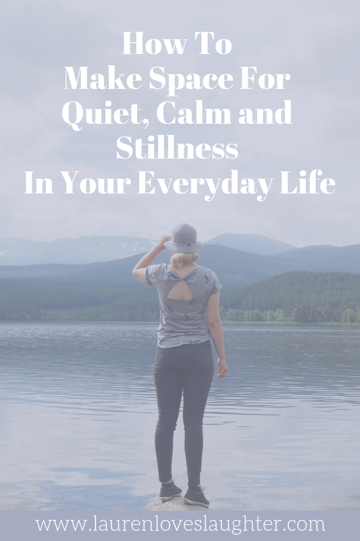 How To Make Space For Quiet Calm And Stillness In Your Everyday Life.png