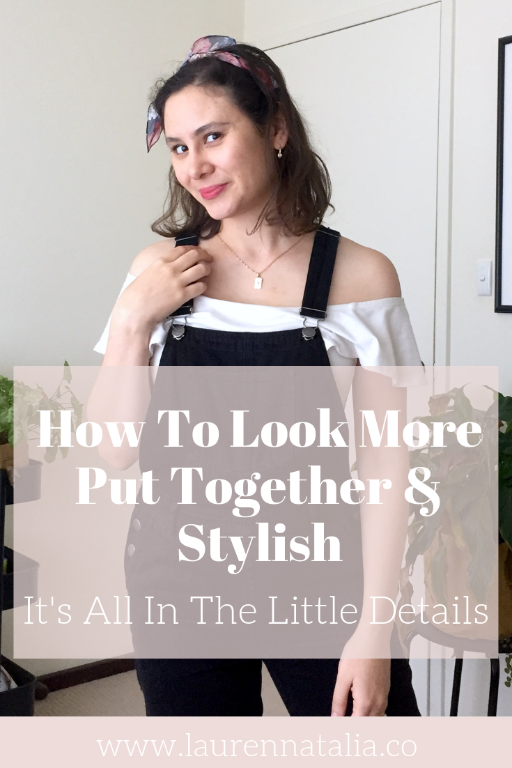 How To Look More Put Together and Stylish LaurenNatalia.co