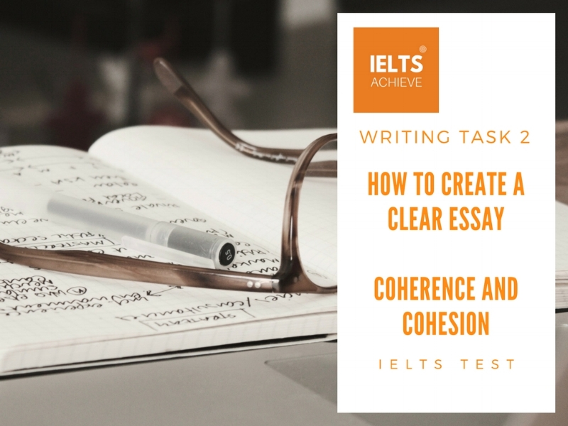 how to create a clear essay and gain more marks for coherence and cohesion in IELTS